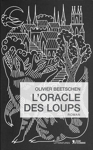 L'oracle des loups : roman, Beetschen, Olivier