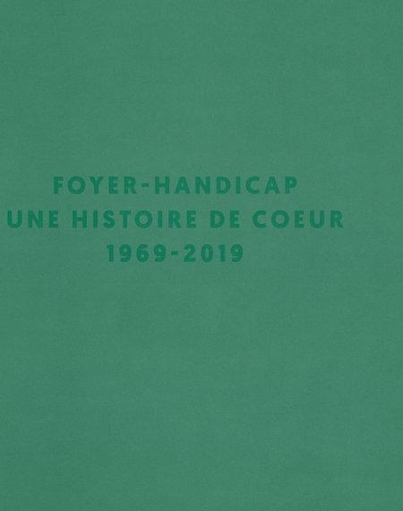 Foyer Handicap 1969-2019 : une histoire de coeur, Collectif