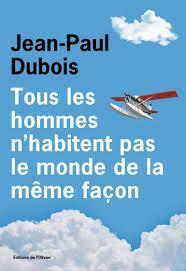 Tous les hommes n'habitent pas le monde de la même façon, Dubois, Jean-Paul