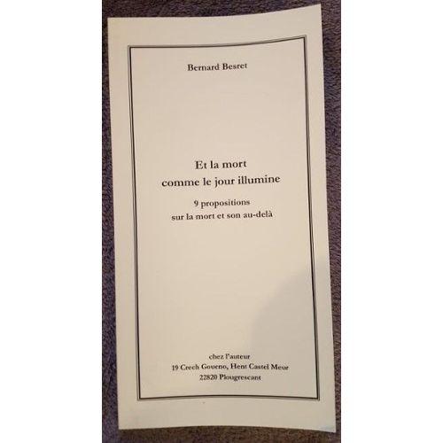 Et la mort comme le jour illumine : 9 propositions sur la mort et son au-delà, Besret, Bernard