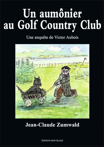 Un aumônier au Golf Country Club : une enquête de Victor Aubois, Zumwald, Jean-Claude
