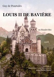 Louis II de Bavière : ou Hamlet-roi