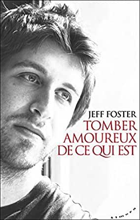 Tomber amoureux de ce qui est, Foster, Jeff