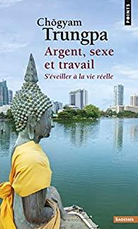 Argent, sexe et travail  : s'éveiller à la vie réelle, Trungpa, Chögyam