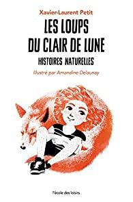 Les loups du clair de lune : histoires naturelles, Petit, Xavier-Laurent