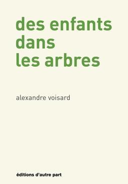 Des enfants dans les arbres, Voisard, Alexandre