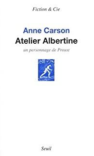 Atelier Albertine : un personnage de Proust, Carson, Anne