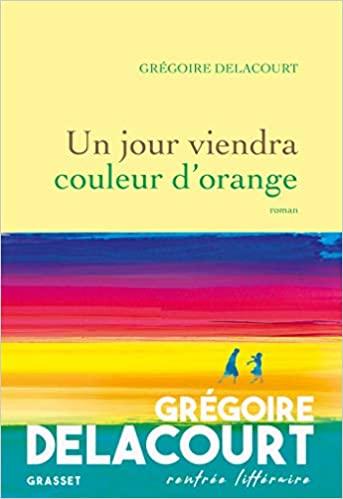 Un jour viendra couleur d'orange, Delacourt, Grégoire