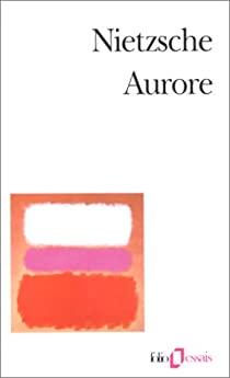 Aurore : pensées sur les préjugés moraux, Nietzsche, Friedrich