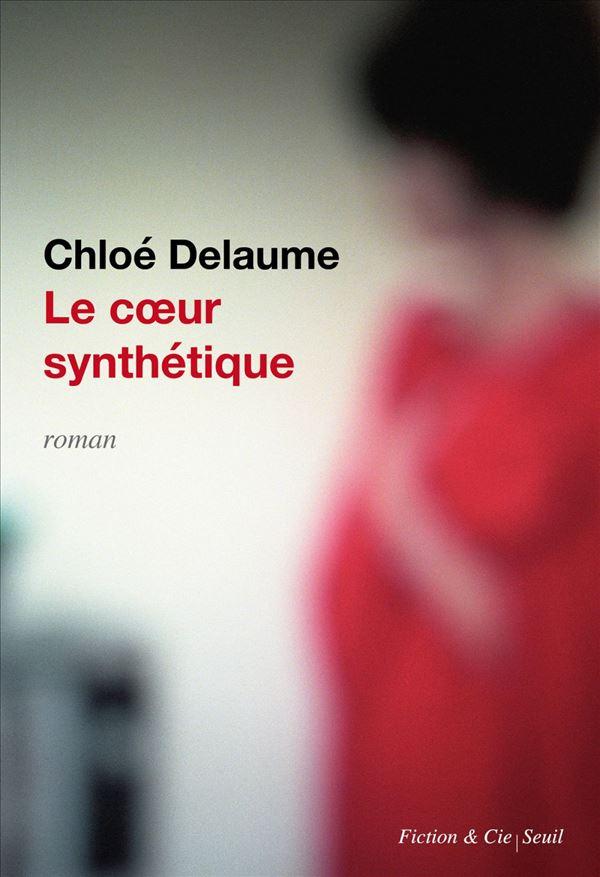 Le coeur synthétique, Delaume, Chloé
