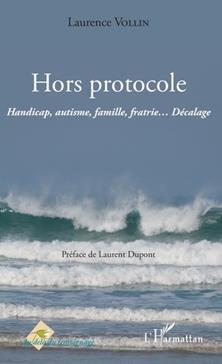 Hors protocole : handicap, autisme, famille, fratrie...décalage, Vollin, Laurence