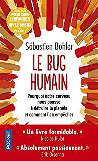 Le bug humain : pourquoi notre cerveau nous pousse à détruire la planète et comment l'en empêcher, Bohler, Sébastien