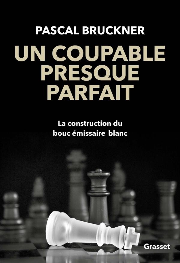 Un coupable presque parfait : la construction du bouc émissaire blanc, Bruckner, Pascal