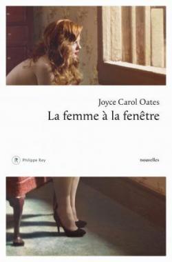 La femme à la fenêtre, et autres histoires à suspens, Oates, Joyce Carol