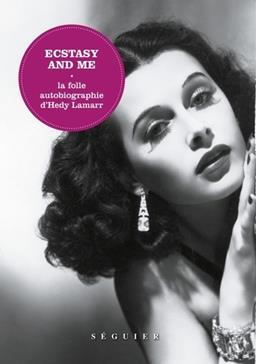 Ecstasy and me : la folle autobiographie d'Hedy Lamarr, Lamarr, Hedy