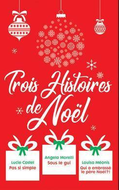 Trois histoires de Noël : pas si simple ; sous le gui ; qui a embrassé le père Noël?!