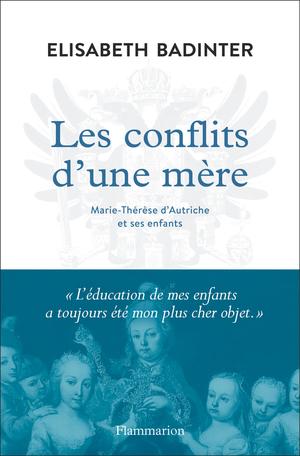 Les conflits d'une mère : Marie-Thérèse d'Autriche et ses enfants, Badinter, Elisabeth