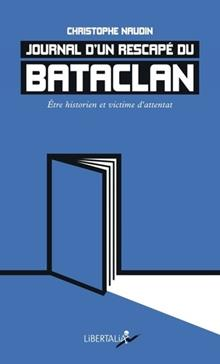 Journal d'un rescapé du Bataclan : historien et victime d'attentat, Naudin, Christophe