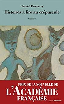Histoires à lire au crépuscule : nouvelles, Detcherry, Chantal