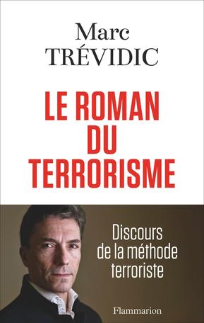 Le roman du terrorisme : discours de la méthode terroriste, Trévidic, Marc