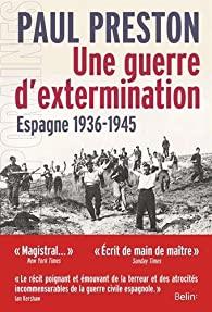 Une guerre d'extermination : Espagne 1936-1945, Preston, Paul