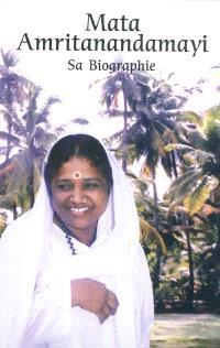 Mata Amritanandamayi : la mère de la béatitude immortelle : sa biographie