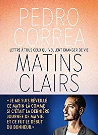Matins clairs : lettre à tous ceux qui veulent changer de vie, Correa, Pedro