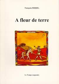 A fleur de terre, Rossel, François