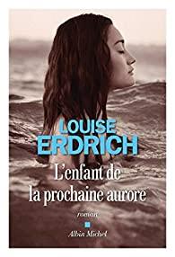 L'enfant de la prochaine aurore, Erdrich, Louise