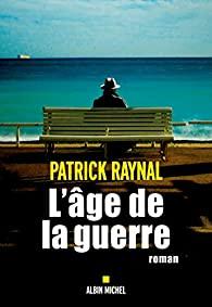 L'âge de la guerre, Raynal, Patrick