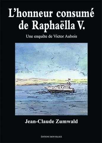 L'honneur consumé de Raphaëlla V. : une enquête de Victor Aubois, Zumwald, Jean-Claude