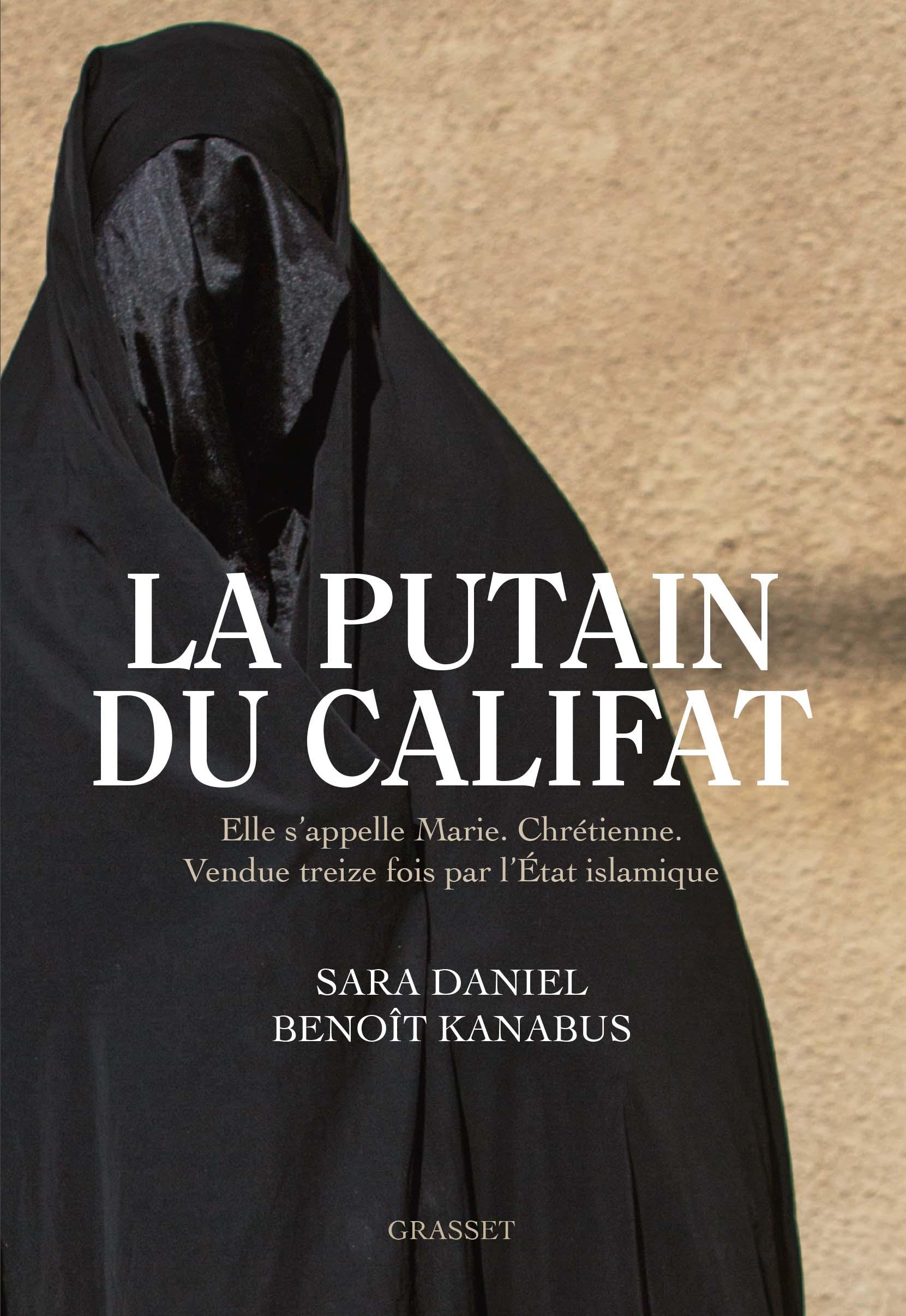 La putain du Califat : elle s'appelle Marie, chrétienne, vendue treize fois par l'Etat Islamique., Daniel, Sara