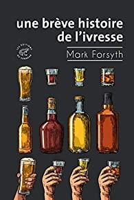Une brève histoire de l'ivresse, Forsyth, Mark